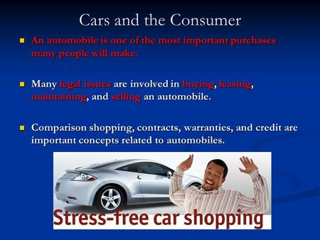 Cars and the Consumer An automobile is one of the most important purchases many people will make. An automobile is one of the most important purchases.