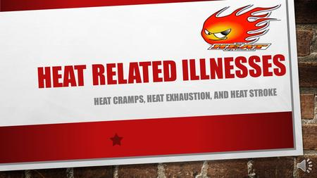HEAT RELATED ILLNESSES HEAT CRAMPS, HEAT EXHAUSTION, AND HEAT STROKE.