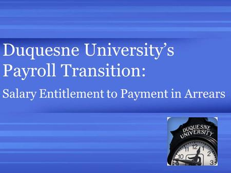 Duquesne University's Payroll Transition: Salary Entitlement to Payment in Arrears.