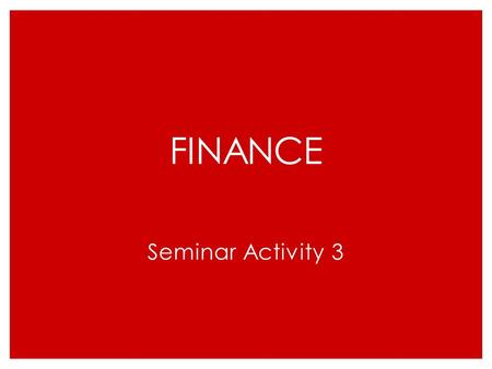 FINANCE Seminar Activity 3. Learning Objectives ◦ Explain the sources and availability of finance to a startup or growing business. ◦ Evaluate the performance.