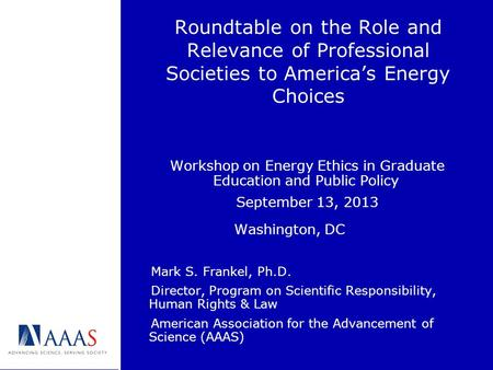 Roundtable on the Role and Relevance of Professional Societies to America's Energy Choices Workshop on Energy Ethics in Graduate Education and Public Policy.