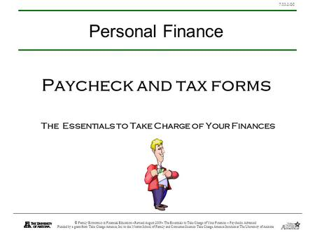7.13.2.G1 © Family Economics & Financial Education –Revised August 2009– The Essentials to Take Charge of Your Finances – Paychecks Advanced Funded by.