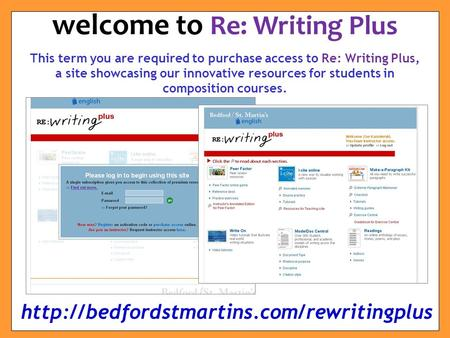 This term you are required to purchase access to Re: Writing Plus, a site showcasing our innovative resources for students in composition courses. welcome.