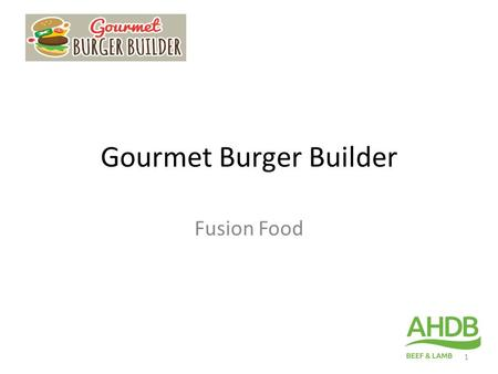 Gourmet Burger Builder Fusion Food 1. The Challenge Create an exciting fusion burger. 2.
