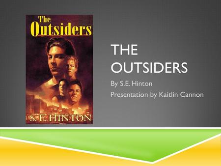 THE OUTSIDERS By S.E. Hinton Presentation by Kaitlin Cannon.