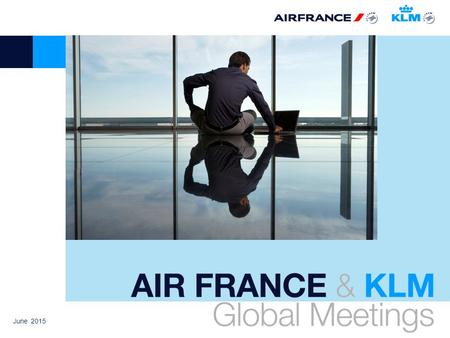 June 2015. What's Global Meetings ? A reward program dedicated to organizers Discount opportunities for the participants The travel solution for yours.