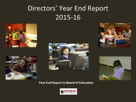 Directors' Year End Report 2015-16 Year End Report to Board of Education.