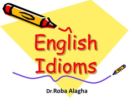 "Dr. Roba Alagha. 1) Idiom: ""a little bird told me"" Means : said when you don't want reveal the source of your information. Ex.How did you know the."