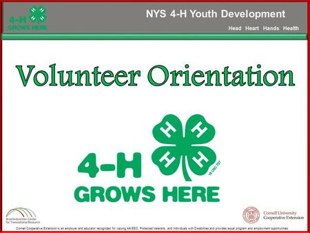 NYS 4-H Youth Development Head Heart Hands Health Cornell Cooperative Extension is an employer and educator recognized for valuing AA/EEO, Protected Veterans,