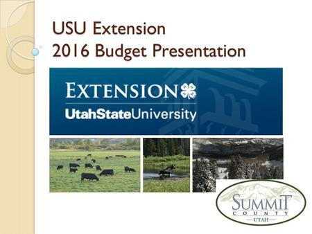 USU Extension 2016 Budget Presentation. USU Extension – What We Do 2016 Proposed - $115,214 A 0.68% increase over 2015 Budget of $114,432 Utah State University.