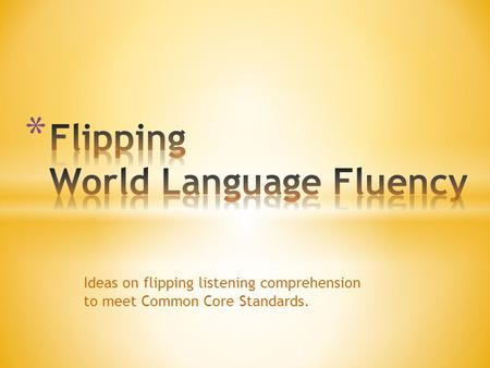 Ideas on flipping listening comprehension to meet Common Core Standards.