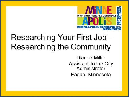 Researching Your First Job— Researching the Community Dianne Miller Assistant to the City Administrator Eagan, Minnesota.