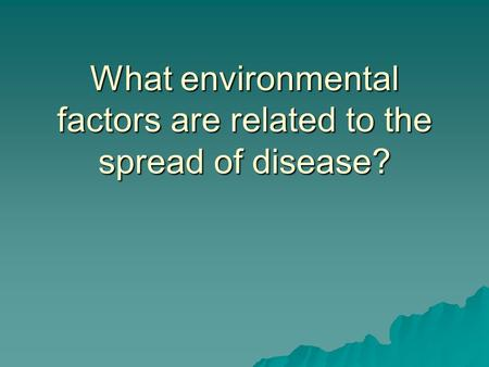 What environmental factors are related to the spread of disease?