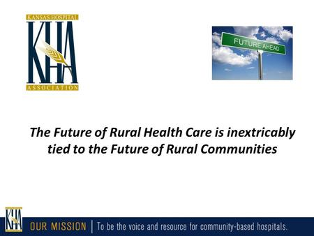 The Future of Rural Health Care is inextricably tied to the Future of Rural Communities.