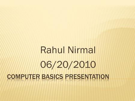 Rahul Nirmal 06/20/2010.  Search Engines  Facebook    Microsoft Office  Computer Security  Hardware/Software Maintenance.