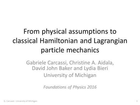 From physical assumptions to classical Hamiltonian and Lagrangian particle mechanics Gabriele Carcassi, Christine A. Aidala, David John Baker and Lydia.