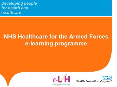 NHS Healthcare for the Armed Forces e-learning programme.