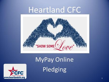 Heartland CFC MyPay Online Pledging 1. ONLINE GIVING Pledges can be made through the following online donation systems for Heartland CFC, but each agency.