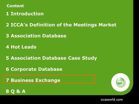 Content 1 Introduction 2 ICCA's Definition of the Meetings Market 3 Association Database 4 Hot Leads 5 Association Database Case Study 6 Corporate Database.