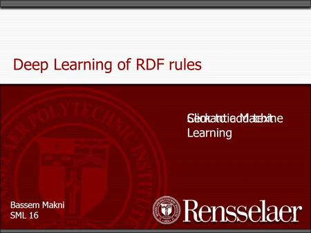 Bassem Makni SML 16 Click to add text 1 Deep Learning of RDF rules Semantic Machine Learning.