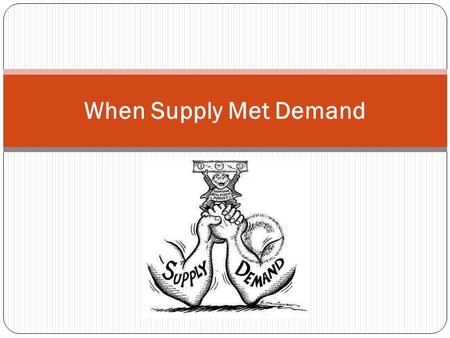 When Supply Met Demand. Learning Goals & Success Criteria By the end of today's lesson I will… be able to explain how the interactions between consumers.