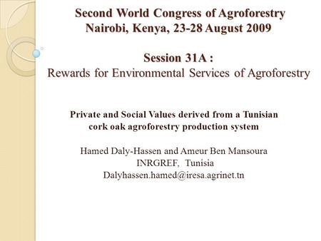 Second World Congress of Agroforestry Nairobi, Kenya, 23-28 August 2009 Session 31A : Rewards for Environmental Services of Agroforestry Second World Congress.
