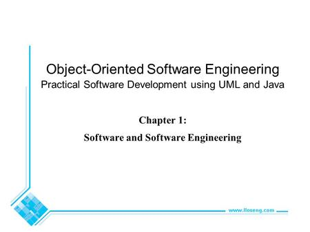 Object-Oriented Software Engineering Practical Software Development using UML and Java Chapter 1: Software and Software Engineering.