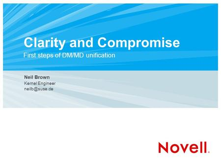 Clarity and Compromise First steps of DM/MD unification Neil Brown Kernel Engineer