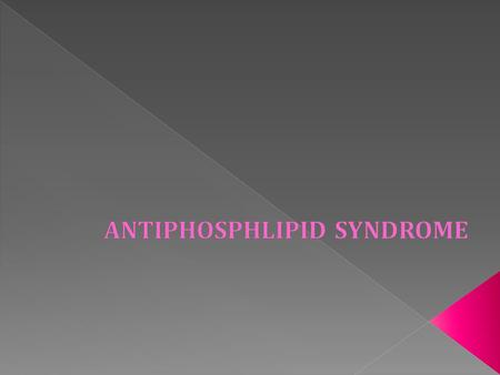 The antiphospholipid syndrome (APS) is defined by two major components (see 'Classification criteria' below: 'Classification criteria' The occurrence.
