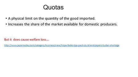 Quotas A physical limit on the quantity of the good imported. Increases the share of the market available for domestic producers.