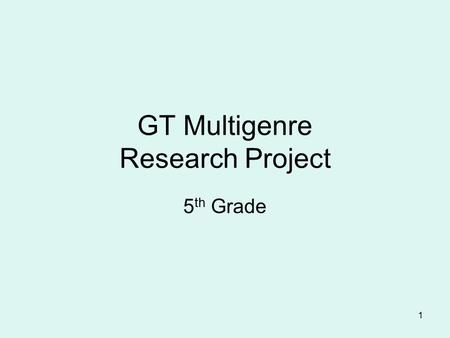 1 GT Multigenre Research Project 5 th Grade. 2 Table of Contents Parent Letter Parent Letter............. 3 Proposal Proposal................ 4 Project.
