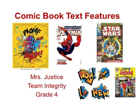 Comic Book Text Features Mrs. Justice Team Integrity Grade 4.