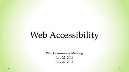 Web Accessibility Web Community Meeting July 22, 2016 July 29, 2016.