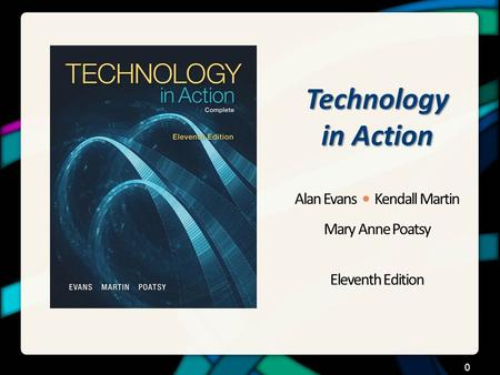 Technology in Action Alan Evans Kendall Martin Mary Anne Poatsy Eleventh Edition 0.