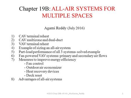 HCB 3-Chap 19B: All-Air_Multizone_Reddy1 Chapter 19B: ALL-AIR SYSTEMS FOR MULTIPLE SPACES Agami Reddy (July 2016) 1)CAV terminal reheat 2)CAV multizone.