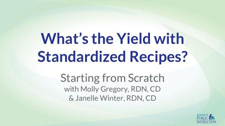 What's the Yield with Standardized Recipes? Starting from Scratch with Molly Gregory, RDN, CD & Janelle Winter, RDN, CD.