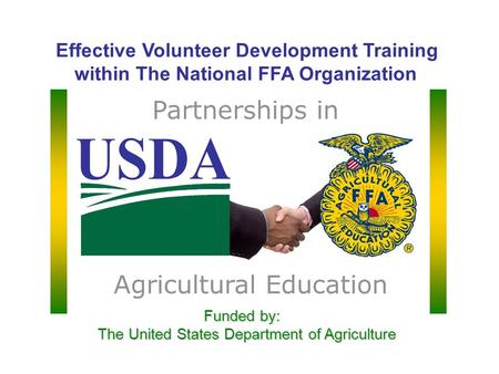 Effective Volunteer Development Training within The National FFA Organization Funded by: The United States Department of Agriculture Funded by: The United.