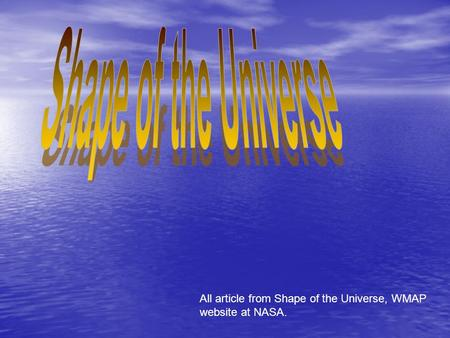 All article from Shape of the Universe, WMAP website at NASA.