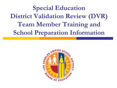 Special Education District Validation Review (DVR) Team Member Training and School Preparation Information.