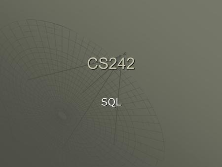 CS242 SQL. What is SQL? SQL:  stands for Structured Query Language  allows you to access a database  is an ANSI standard computer language  can execute.