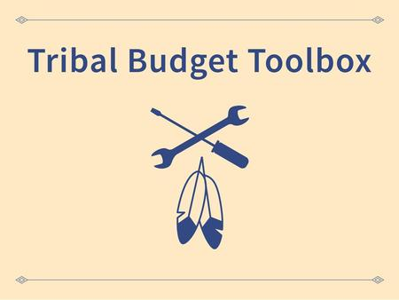 1. Tribal Child Support Budget Toolbox Introduction Tribal Child Support Budget Workgroup  Collaboration between OCSE and OGM Workgroup Objectives 