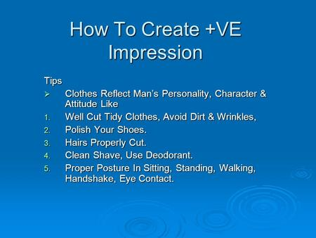 How To Create +VE Impression Tips  Clothes Reflect Man's Personality, Character & Attitude Like 1. Well Cut Tidy Clothes, Avoid Dirt & Wrinkles, 2. Polish.