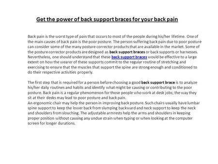 Get the power of back support braces for your back pain Back pain is the worst type of pain that occurs to most of the people during his/her lifetime.