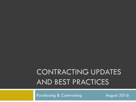CONTRACTING UPDATES AND BEST PRACTICES Purchasing & Contracting August 2016.
