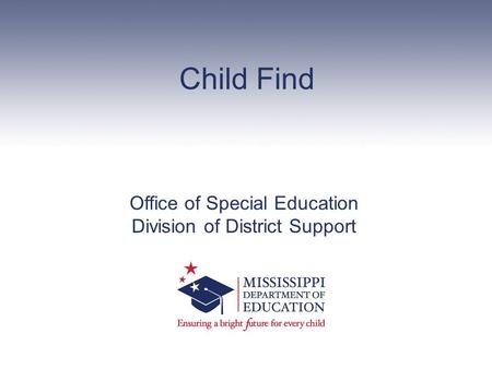 Child Find Office of Special Education Division of District Support.