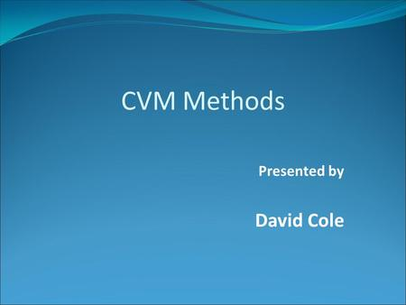 Presented by David Cole CVM Methods.  CVM Methods in the End-to-End Process  What is a CVM List?  Risk protection tool  Types of PIN processing 