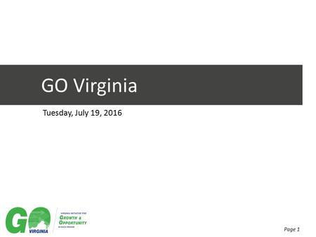 GO Virginia Tuesday, July 19, 2016 Page 1. Who is the GO Virginia Coalition? Page 2.