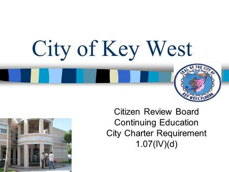 City of Key West Citizen Review Board Continuing Education City Charter Requirement 1.07(IV)(d)