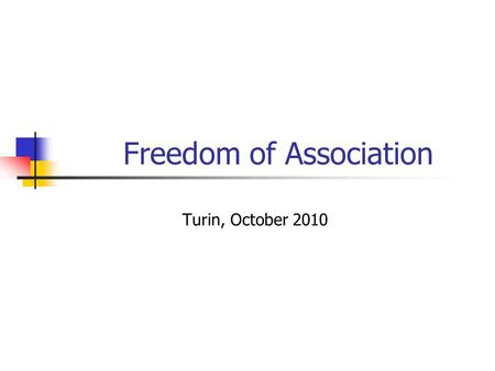 Freedom of Association Turin, October 2010. Freedom of association is key Preamble to the ILO Constitution, 1919 Declaration of Philadelphia, 1944 Declaration.