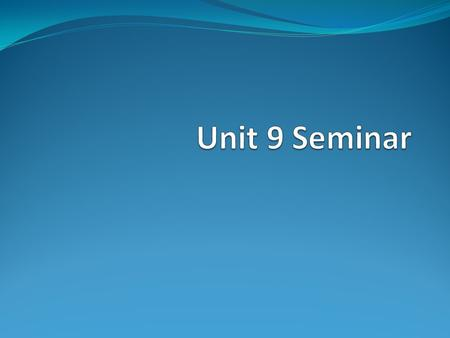 Agenda 1. Seminar Discussion 2. Unit 9 Review 3. Questions.